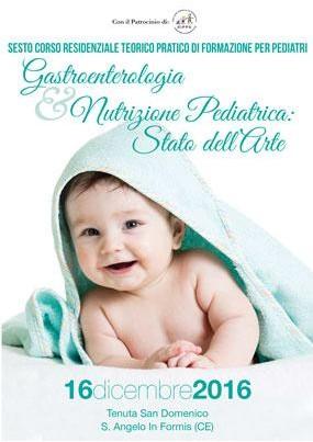Sesto Corso Residenziale Teorico Pratico di Formazione per Pediatri Gastroenterologia e Nutrizione Pediatrica Stato dell Arte